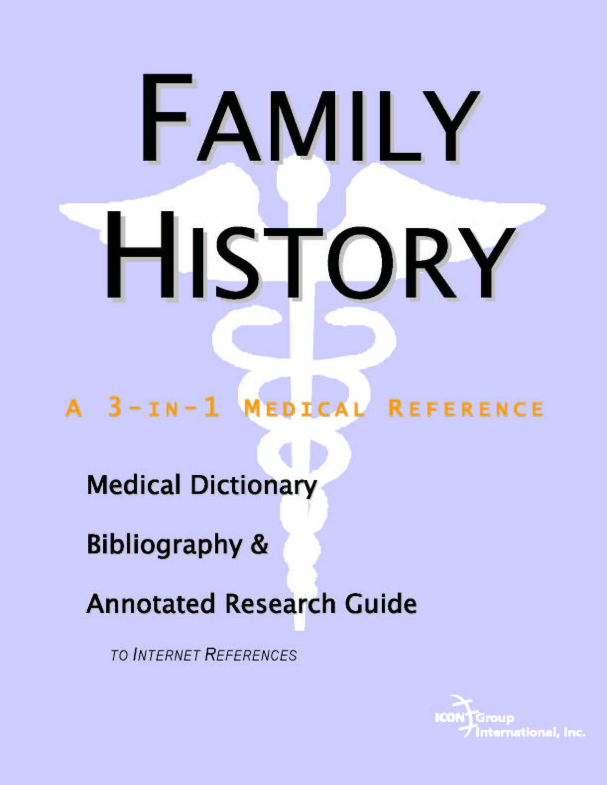 Family History - A Medical Dictionary, Bibliography, and Annotated Research Guide to Internet References