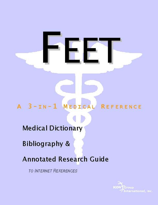 Feet - A Medical Dictionary, Bibliography, and Annotated Research Guide to Internet References EB9785551444572
