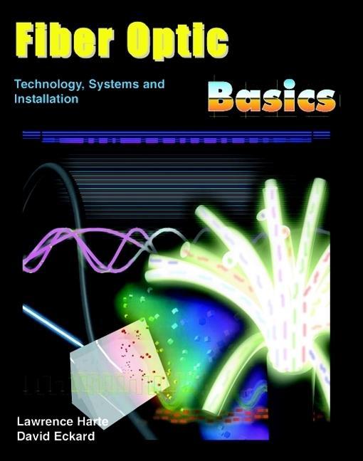 Fiber Optic Basics; Technology, Systems and Installation EB9785551559054