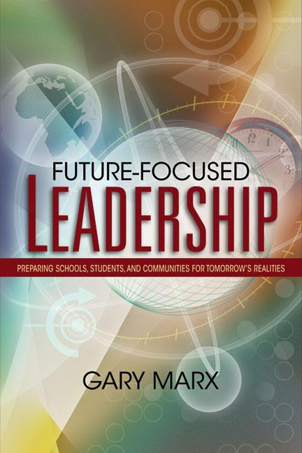 Future-Focused Leadership: Preparing Schools, Students, and Communities for Tomorrow's Realities EB9785551900047