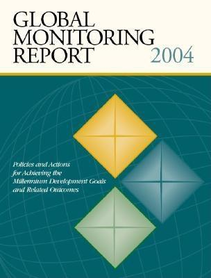 Global Monitoring Report 2004 : Policies and Actions for Achieving the Millennium Development Goals and Related Outcomes EB9785551408390