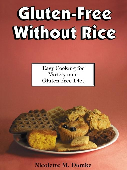 Gluten-Free Without Rice: Easy Cooking for Variety on a Gluten-Free Diet EB9785551644897