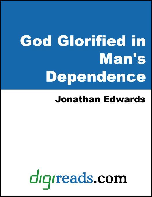 God Glorified in Man's Dependence EB9785551380306