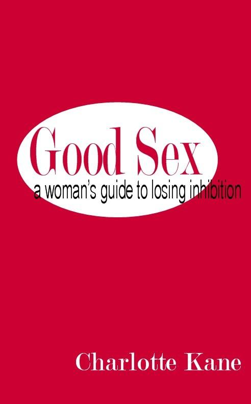 Good Sex: A Woman's Guide to Losing Inhibition EB9785551500476