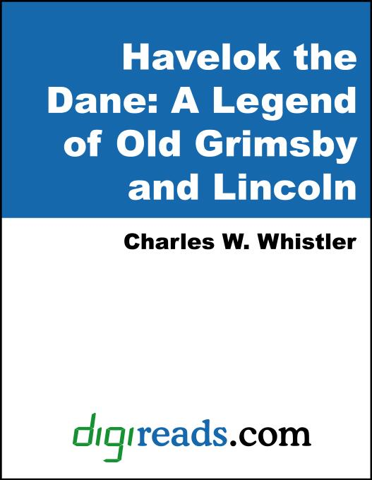Havelok the Dane: A Legend of Old Grimsby and Lincoln EB9785551384144