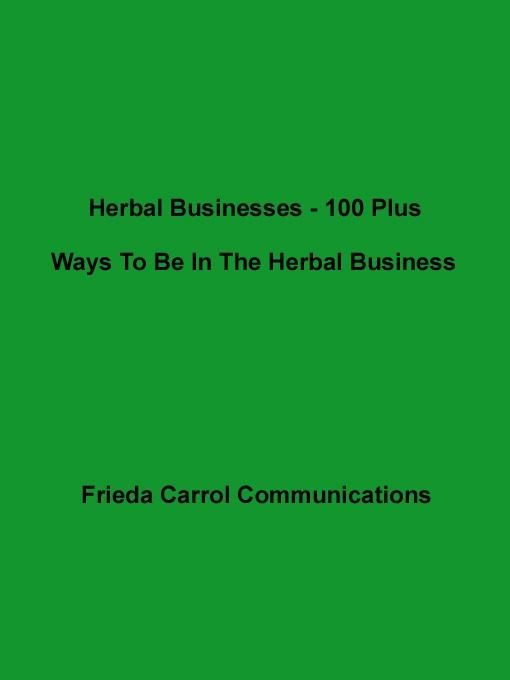 Herbal Businesses- 100 Plus Ways To Be In The Herbal Business EB9785551455967
