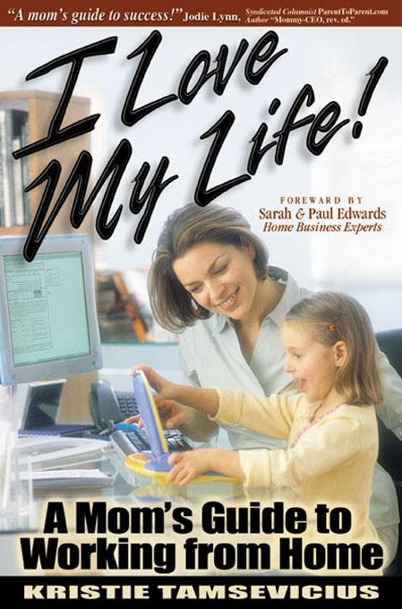 I Love My Life: A Mom's Guide to Working from Home eBook EB9785551270690