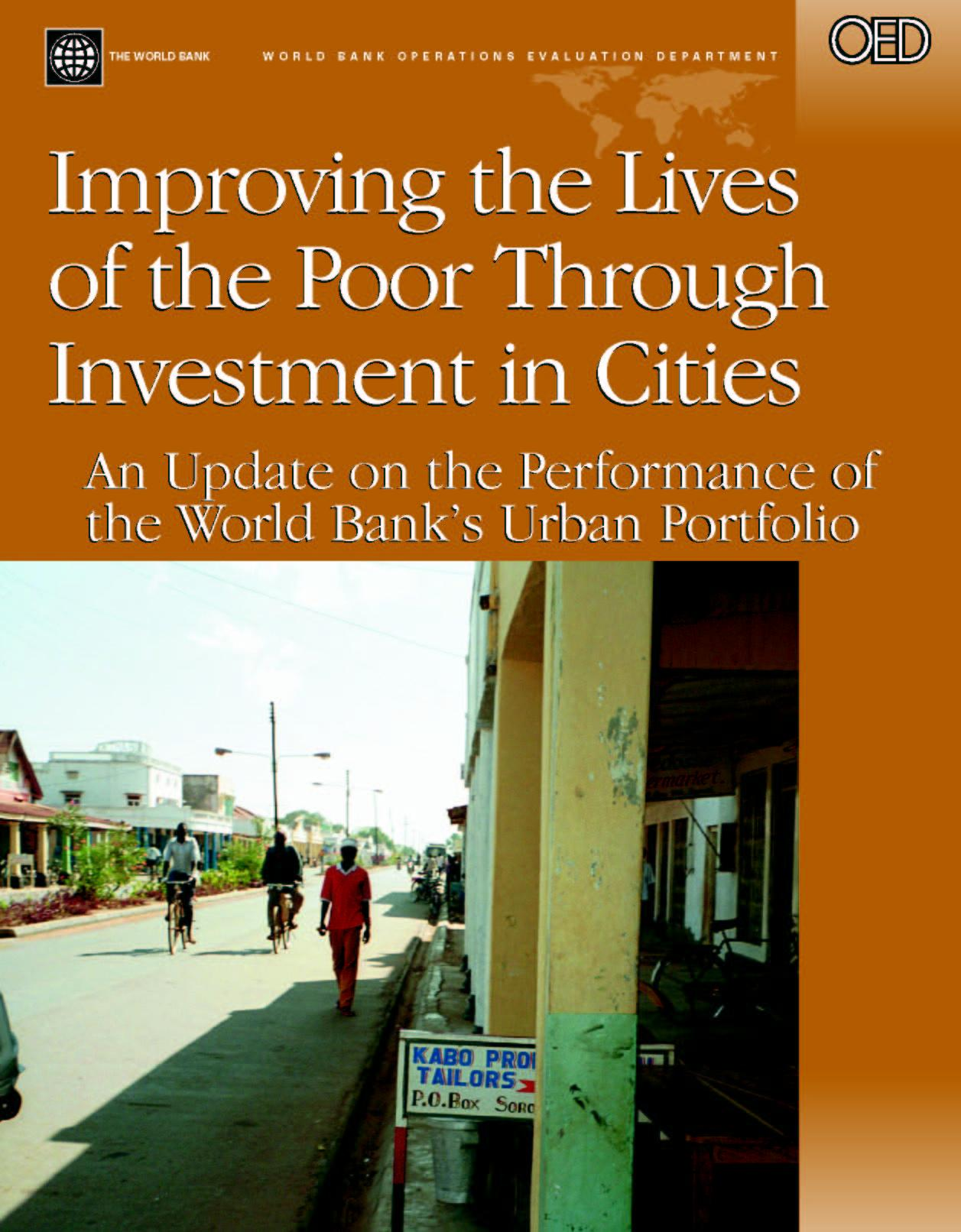 Improving the Lives of the Poor through Investment in Cities: An Update on the Performance of the World Bank's Urban Portfolio EB9785551407409