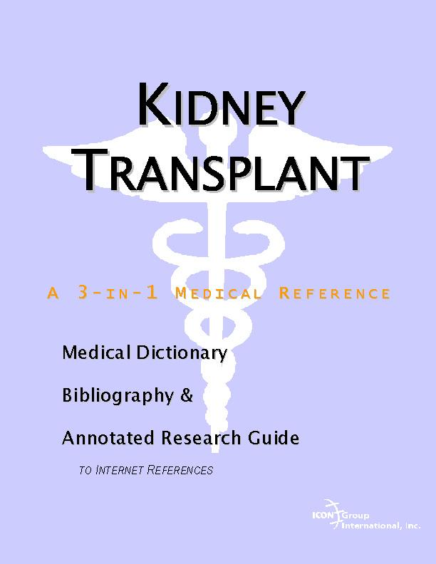 Kidney Transplant - A Medical Dictionary, Bibliography, and Annotated Research Guide to Internet References EB9785551451327