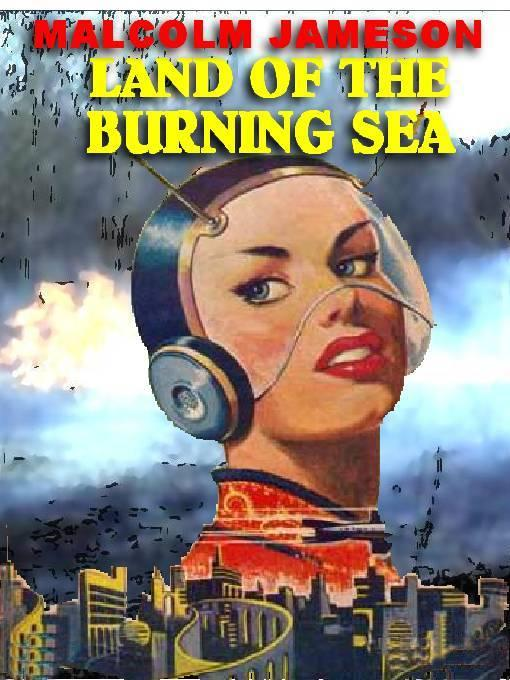 LAND OF THE BURNING SEA: A CLASSIC SF NOVEL OF TIME TO COME EB9785551481966