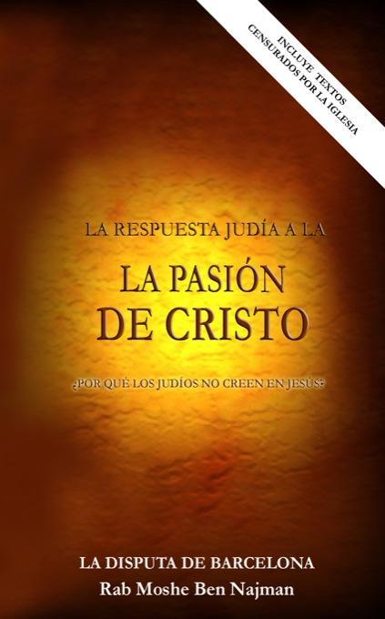 La Respuesta Jud?a a La Pasi?n de Cristo - ?Por qu? los Jud?os no creen en Jes?s? --La Disputa de Barcelona EB9785551470274