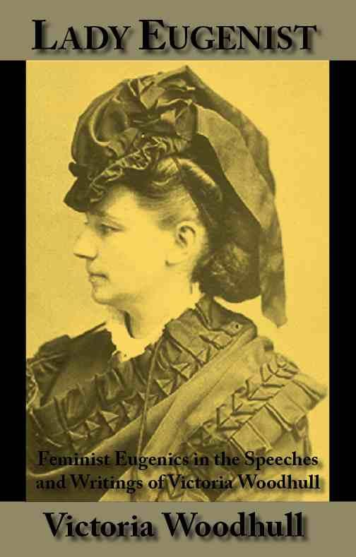 Lady Eugenist: Feminist Eugenics in the Speeches and Writings of Victoria Woodhull EB9785551489559