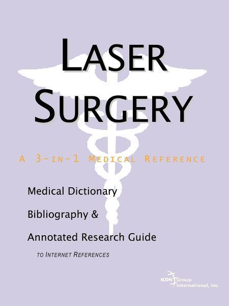 Laser Surgery - A Medical Dictionary, Bibliography, and Annotated Research Guide to Internet References EB9785551428084