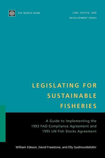 Legislating for Sustainable Fisheries: A Guide to Implementing the 1993 FAO Compliance Agreement and 1995 UN Fish Stocks Agreement EB9785551406136