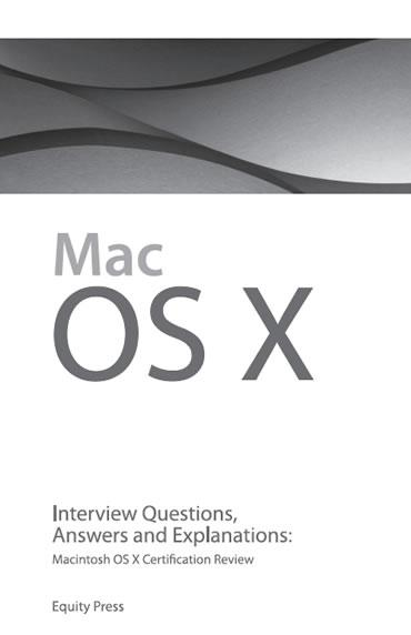 Macintosh OS X Interview Questions, Answers, and Explanations: Macintosh OS X Certification Review EB9785551701514