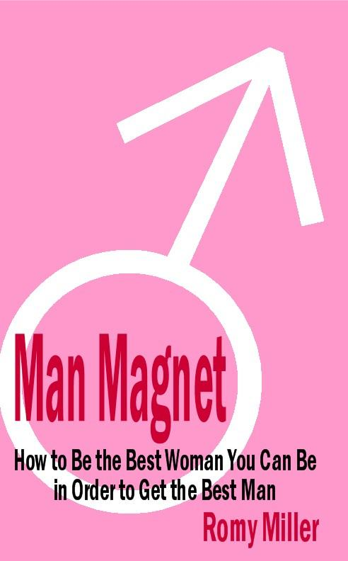 Man Magnet: How to Be the Best Woman You Can Be in Order to Get the Best Man EB9785551453741