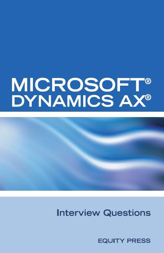 Microsoft? Dynamics AX? Interview Questions: Unofficial Microsoft Dynamics AX Axapta Certification Review EB9785551720515