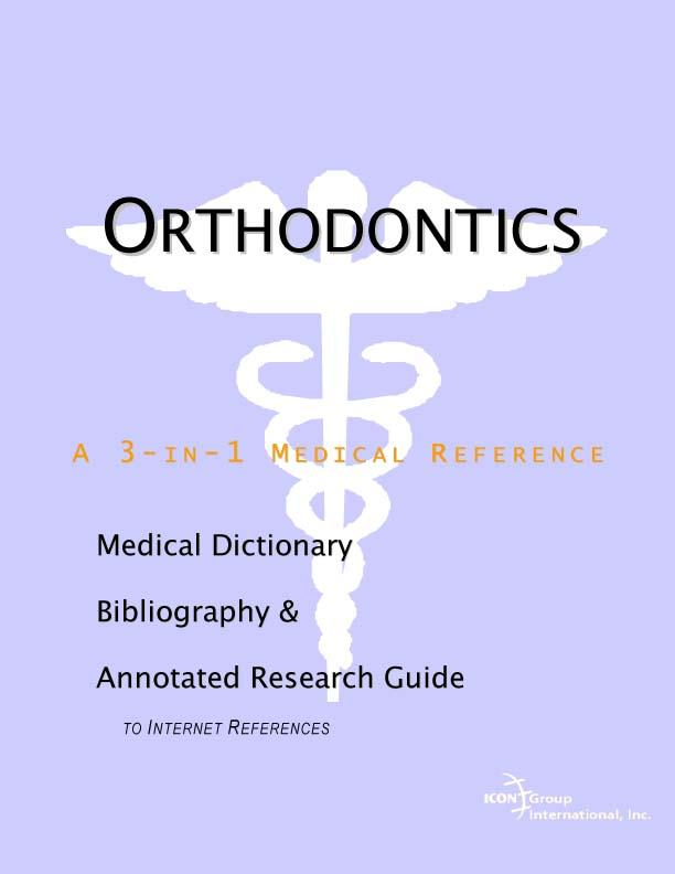 Orthodontics - A Medical Dictionary, Bibliography, and Annotated Research Guide to Internet References