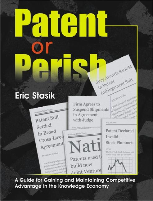 Patent or Perish, A Guide for Gaining and Maintaining Competitive Advantage in the Knowledge Economy EB9785551266099