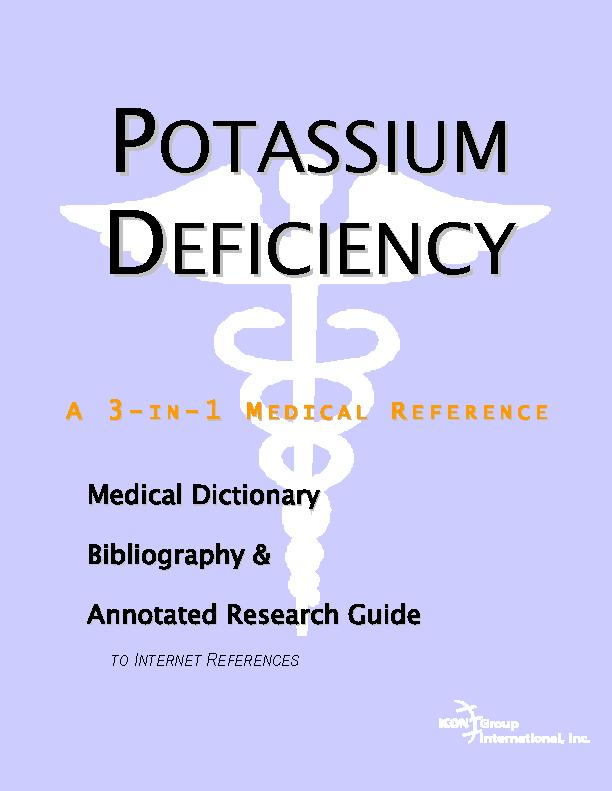 Potassium Deficiency - A Medical Dictionary, Bibliography, and Annotated Research Guide to Internet References EB9785551443131