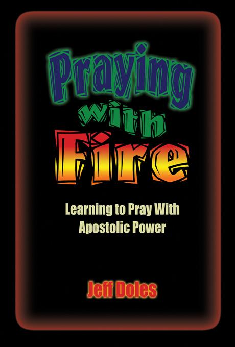 Praying With Fire: Change Your World with the Powerful Prayers of the Apostles EB9785551363125