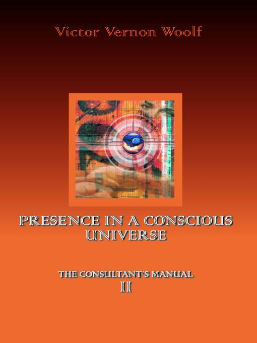 Presence in a Conscious Universe: The Consultant's Manual II EB9785551523369