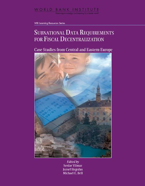 Subnational Data Requirements for Fiscal Decentralization: Case Studies from Central and Eastern Europe