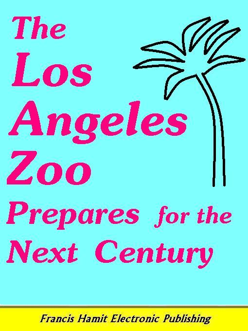 THE LOS ANGELES ZOO PREPARES FOR THE NEXT CENTURY EB9785551297123