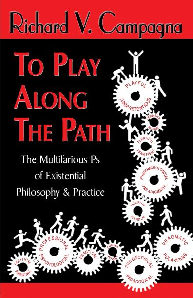 TO PLAY ALONG THE PATH; The Multifarious Ps of Existential Philosophy & Practice EB9785551823773