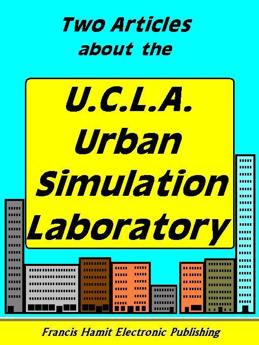 TWO ARTICLES ABOUT THE U.C.L.A. URBAN SIMULATION LABORATORY EB9785551298380