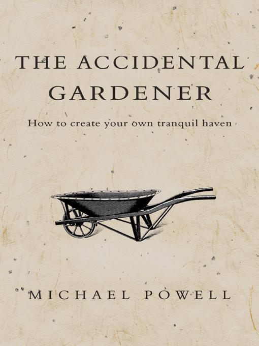 The Accidental Gardener: how to create your own tranquil haven EB9785551479567
