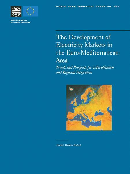 The Development of Electricity Markets in the Euro-mediterranean Area: Trends and Prospects for Liberalization and Regional Intergration EB9785551405979
