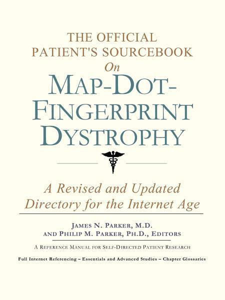 The Official Patient's Sourcebook on Map-Dot-Fingerprint Dystrophy: A Revised and Updated Directory for the Internet Age