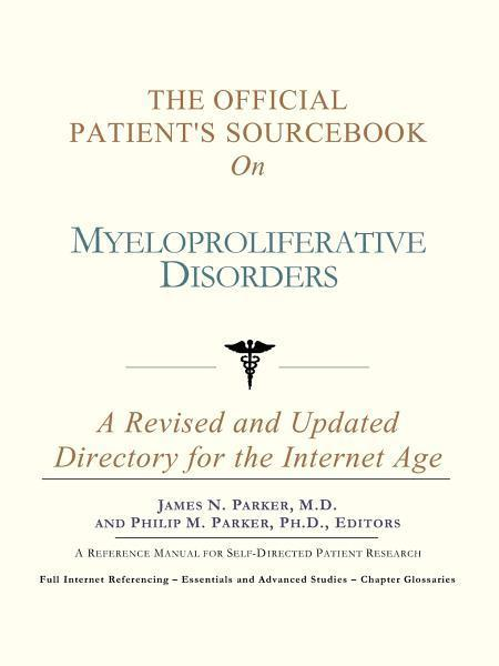 The Official Patient's Sourcebook on Myeloproliferative Disorders: A Revised and Updated Directory for the Internet Age