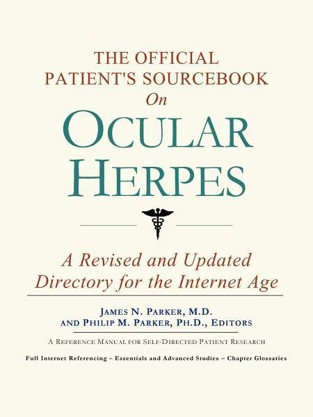 The Official Patient's Sourcebook on Ocular Herpes: A Revised and Updated Directory for the Internet Age