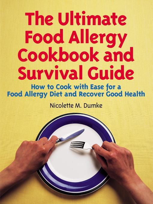 The Ultimate Food Allergy Cookbook and Survival Guide: How to Cook with Ease for Food Allergies and Recover Good Health EB9785551574194