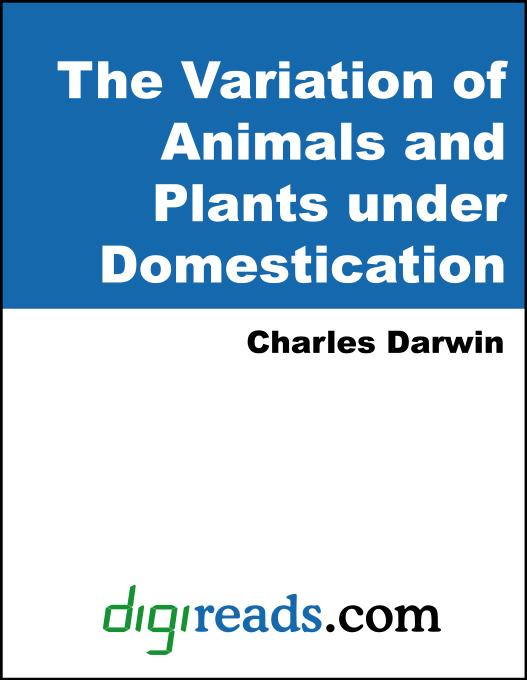 The Variation of Animals and Plants under Domestication, Volumes I and II EB9785551397823