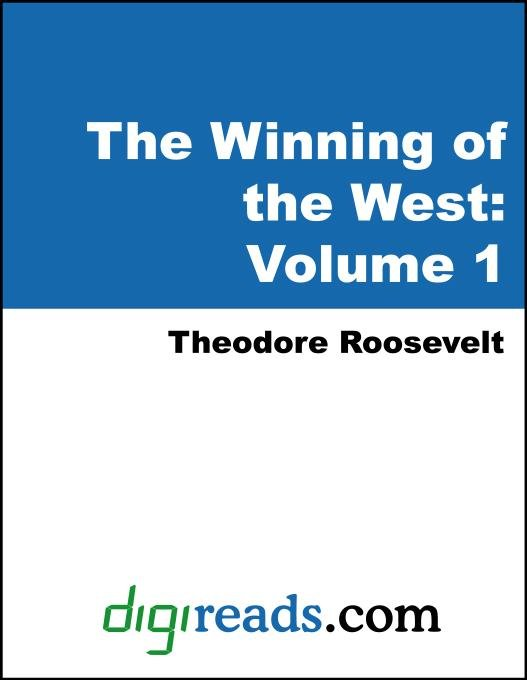 The Winning of the West: Volume 1, From the Alleghanies to the Mississippi (1769-1776) EB9785551353959
