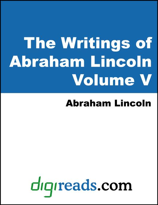 The Writings of Abraham Lincoln, Volume V (1858-1862) EB9785551405146