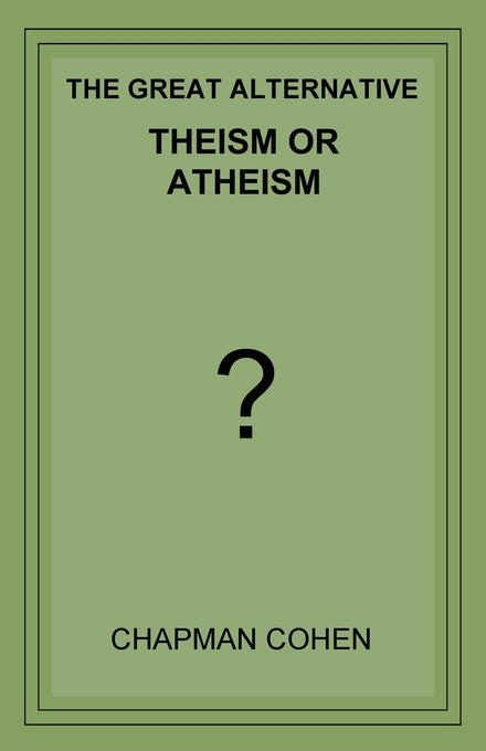 Theism or Atheism:  The Great Alternative EB9785551888697