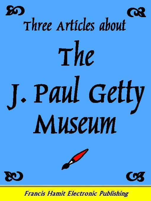Three Articles About The J. Paul Getty Museum
