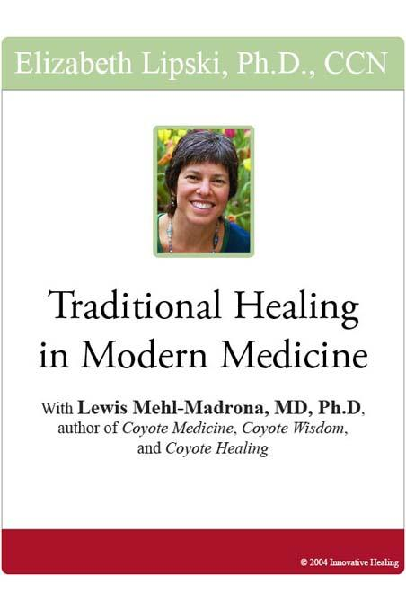 Traditional Healing in Modern Medicine: With Lewis Mehl-Madrona, MD, PhD, author of