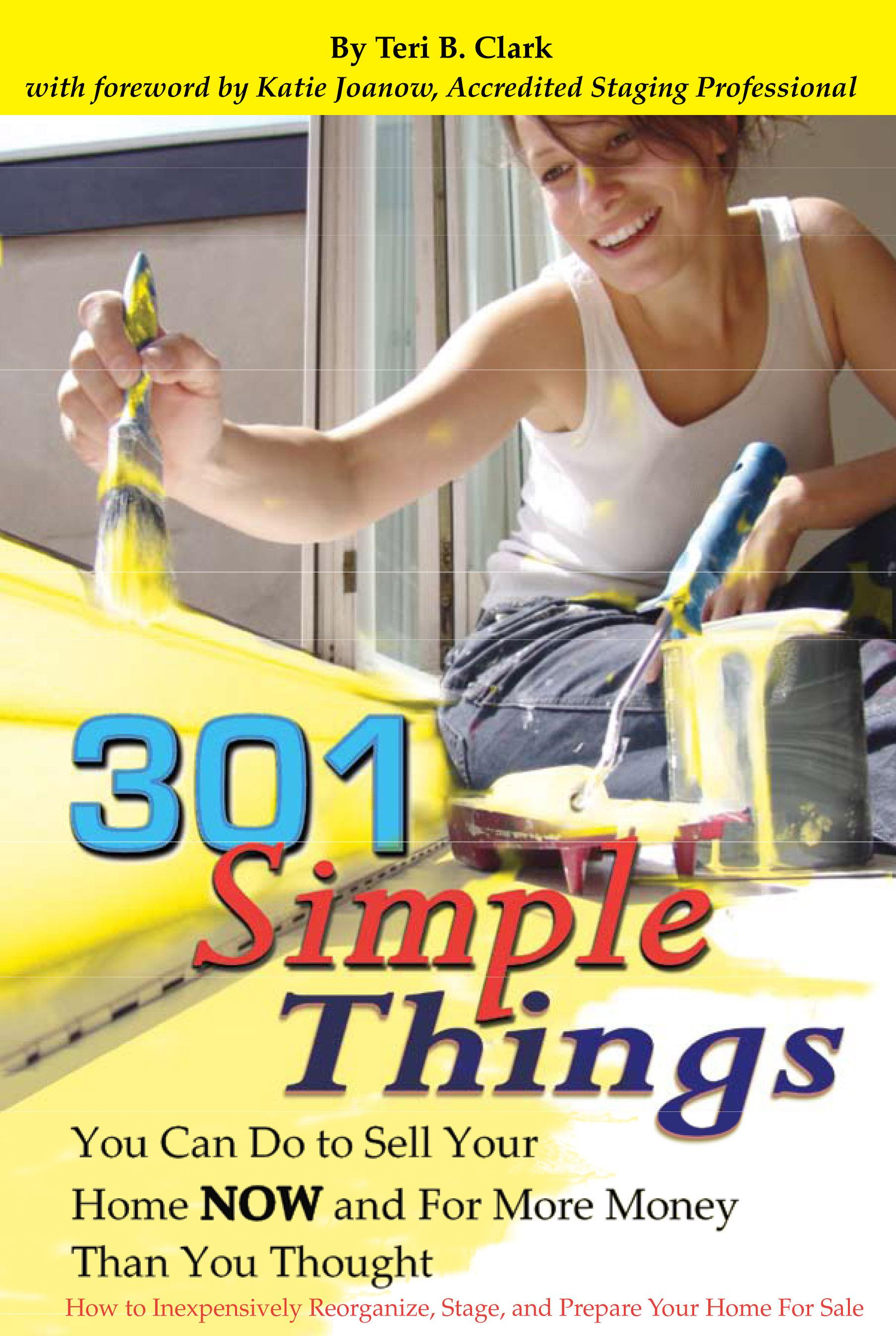 301 Simple Things You Can Do To Sell Your Home NOW and For More Money Than You Thought: How to Inexpensively Reorganize, Stage, and Prepare Your Home EB9787772502949