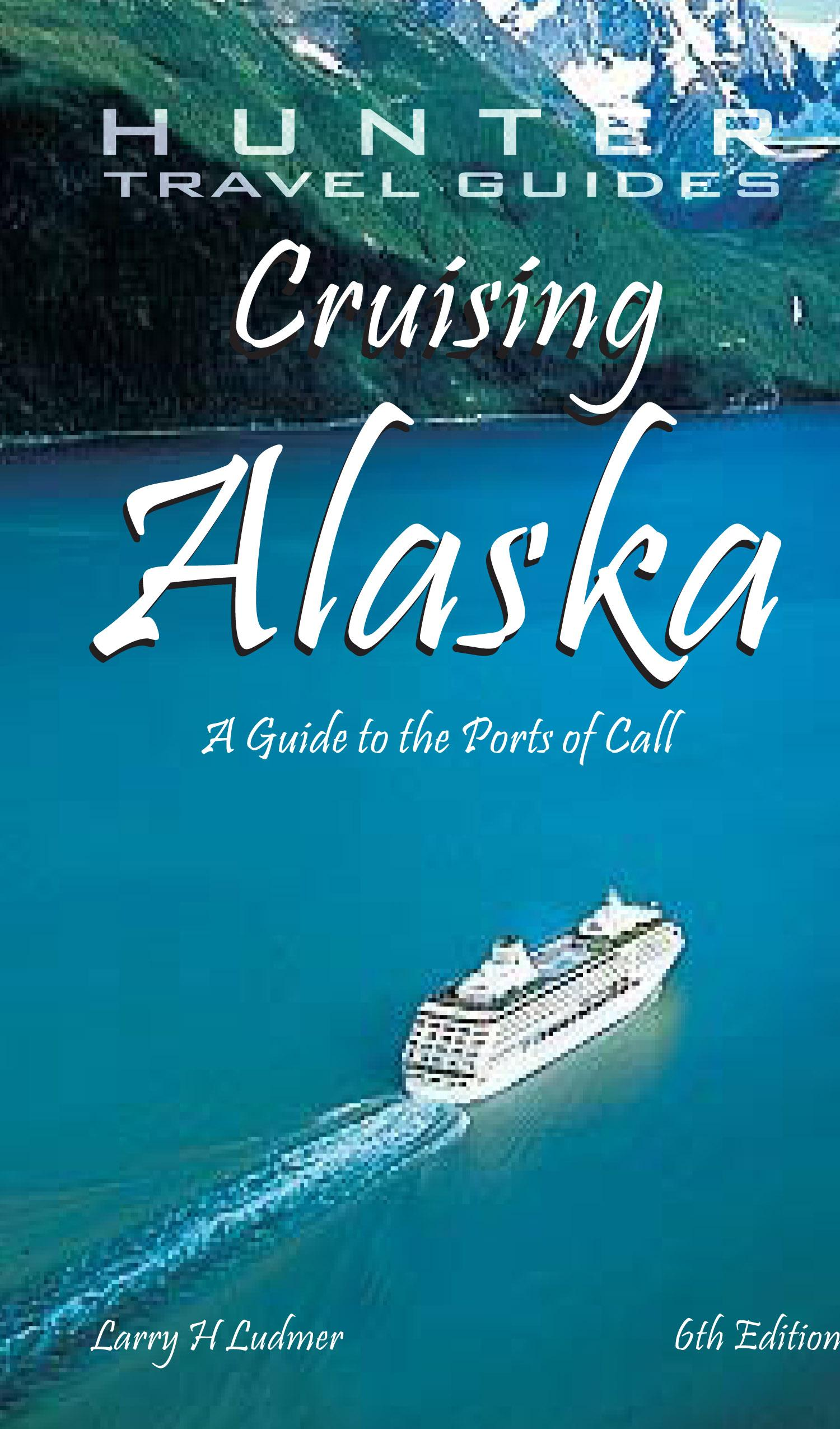 Cruising Alaska: A Guide to the Ships & Ports of Call EB9787770830327