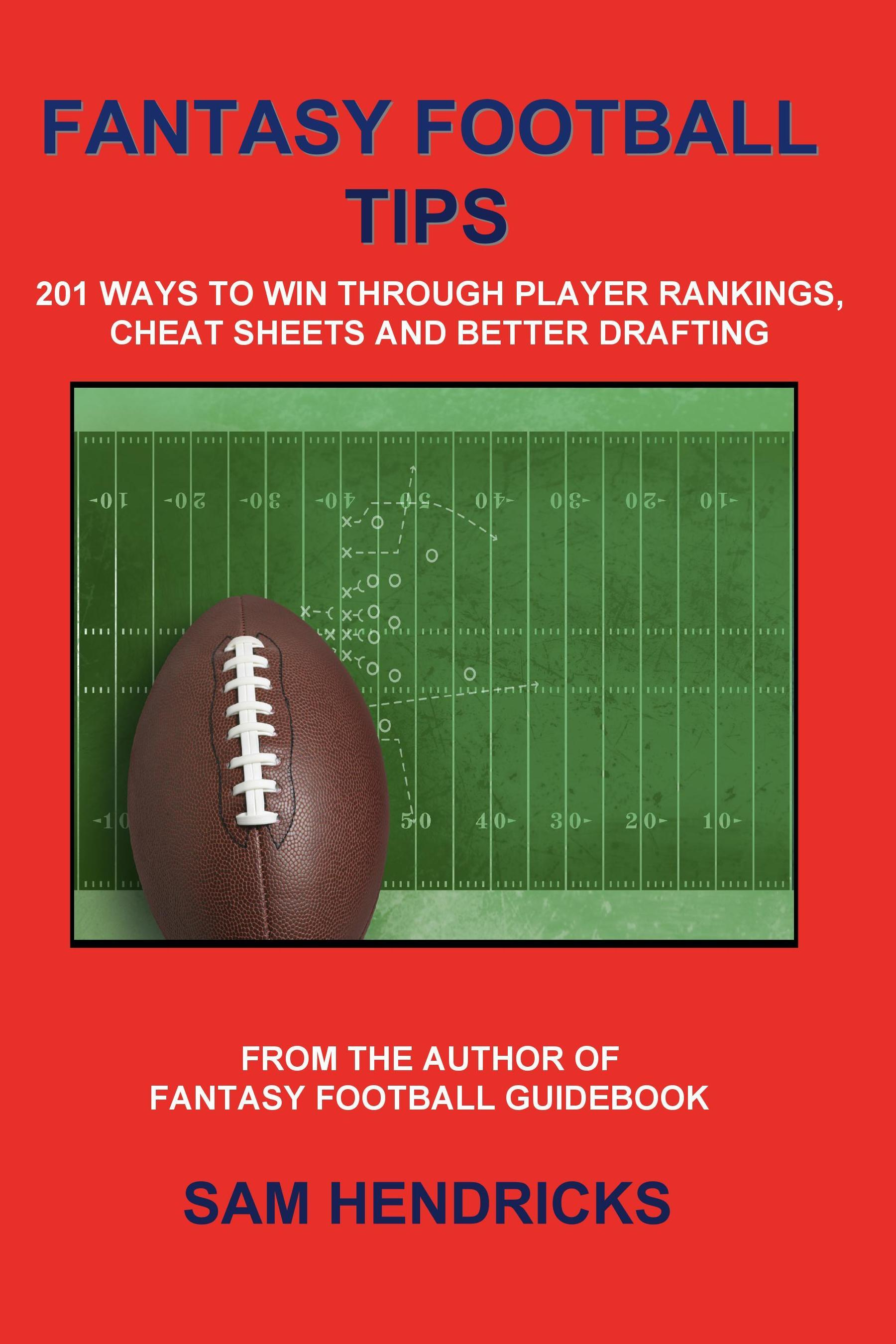Fantasy Football Tips: 201 Ways to Win Through Player Rankings, Cheat Sheets and Better Drafting EB9787770727108
