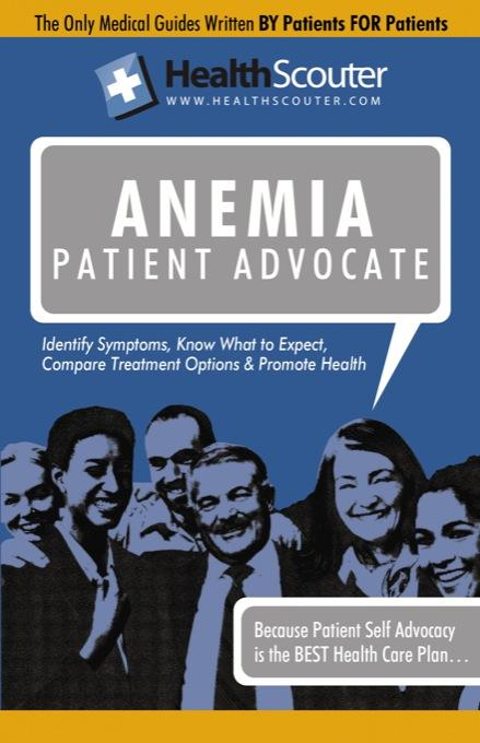 HealthScouter Anemia: Symptoms of Anemia and Signs of Anemia: Anemia Patient Advocate EB9787770904387
