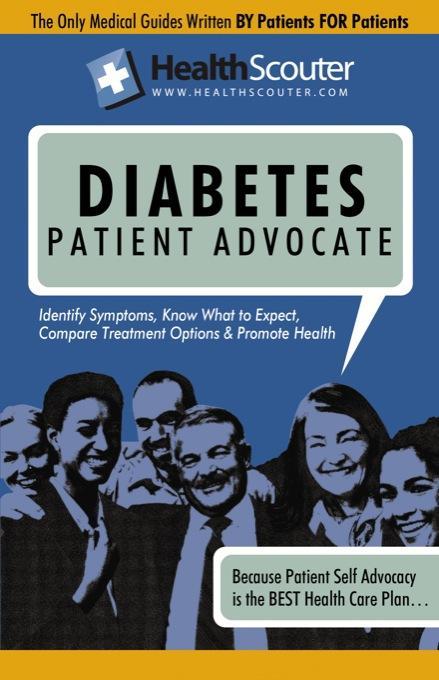 HealthScouter Diabetes: Symptoms of Diabetes: What Causes Diabetes: Diabetes Patient Advocate EB9787770819339