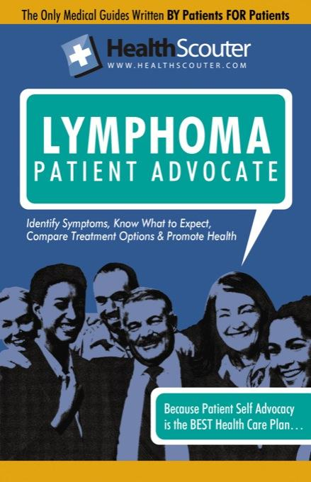 HealthScouter Lymphoma: Signs of Lymphoma and Symptoms of Lymphoma: Lymphoma Patient Advocate EB9787770819346