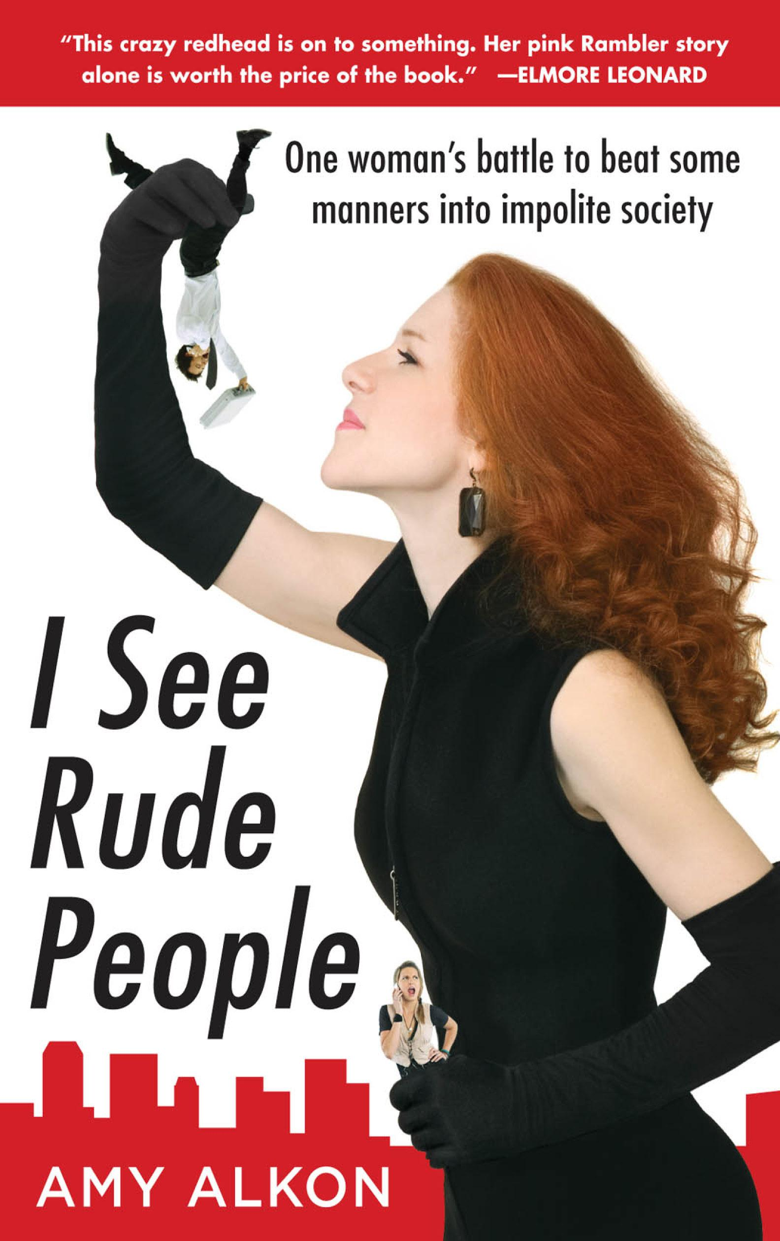 I See Rude People : One Woman's Battle to Beat Some Manners into Impolite Society: One Woman's Battle to Beat Some Manners into Impolite Society