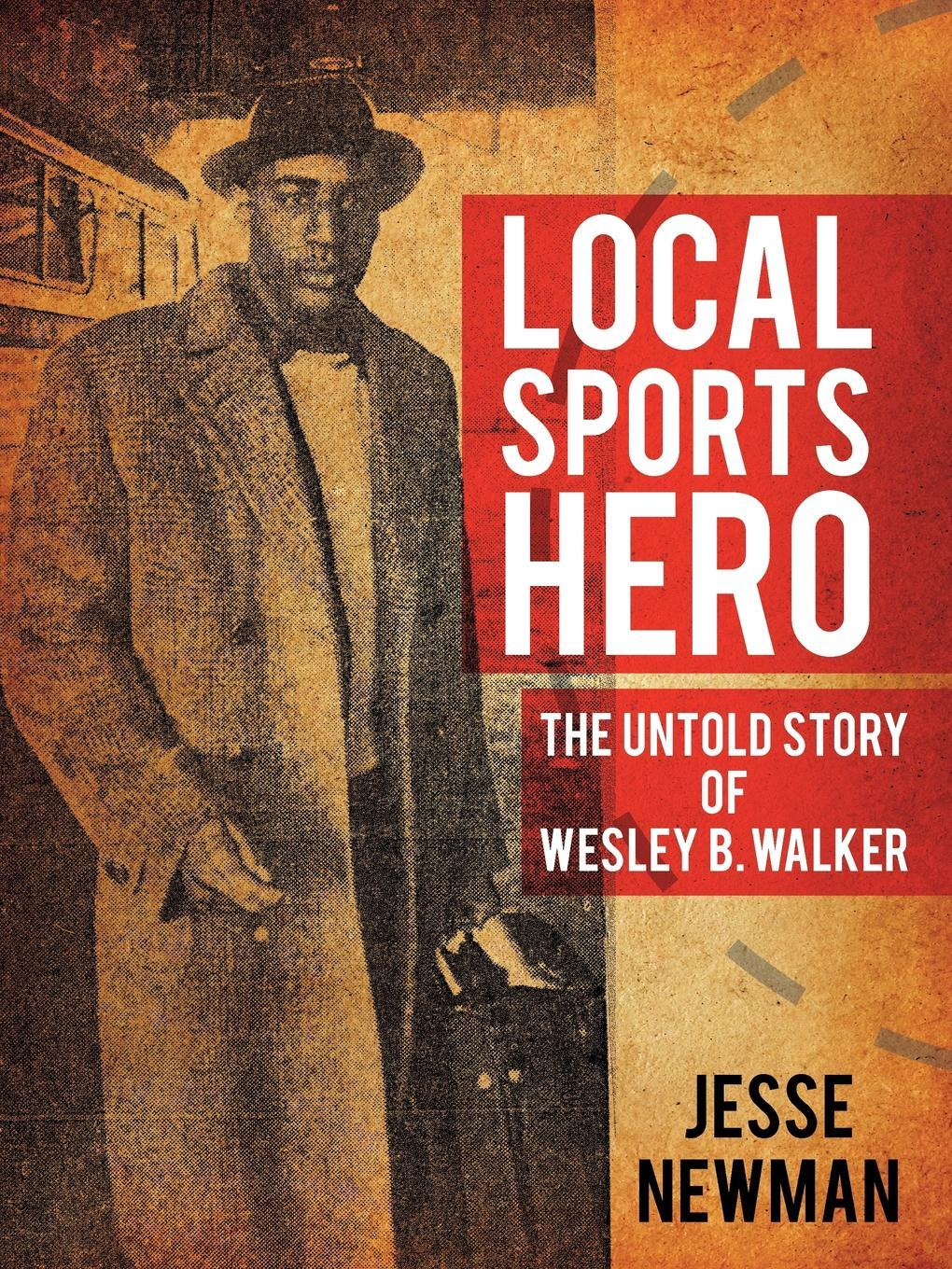 Local Sports Hero: The Untold Story of Wesley B. Walker EB9787770808487
